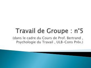 Travail de Groupe : n°5
