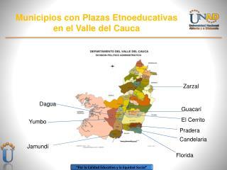 Municipios con Plazas  Etnoeducativas  en el Valle del Cauca