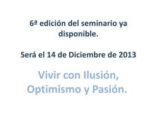 6ª edición del seminario ya disponible. Será el 14 de Diciembre de 2013