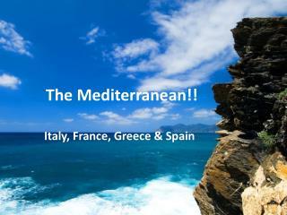 The Mediterranean!!