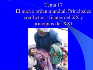 Tema 17 El nuevo orden mundial. Principales conflictos a finales del XX y principios del XXI.