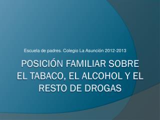 POSICI�N FAMILIAR SOBRE EL TABACO, EL ALCOHOL Y EL RESTO DE DROGAS