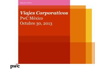 Viajes Corporativos PwC  México Octubre 30, 2013