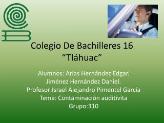 """Colegio De Bachilleres 16 """"Tláhuac"""""""