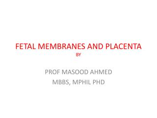 FETAL MEMBRANES AND PLACENTA BY