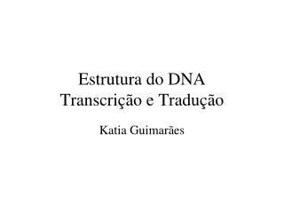 Estrutura do DNA  Transcri  o e Tradu  o