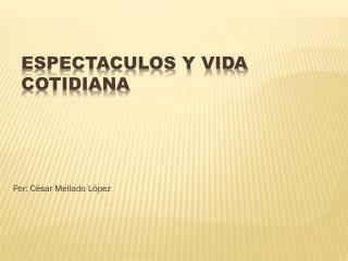 ESPECTACULOS Y VIDA COTIDIANA