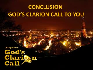 CONCLUSION  GOD'S CLARION CALL TO YOU