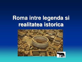 Roma intre legenda si realitatea istorica