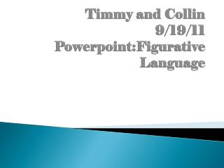 Timmy and Collin 9/19/11 Powerpoint:Figurative  Language