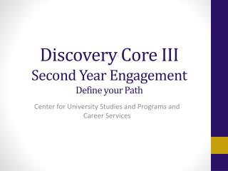 Discovery Core III Second Year Engagement Define your Path