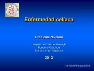 Enfermedad celíaca Dra  Sonia  Niveloni Hospital de Gastroenterología Bonorino Udaondo