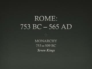 ROME:  753 BC � 565 AD