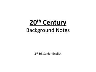 20 th  Century  Background Notes