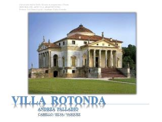 VILLA  ROTONDA           ANDREA  PALLADIO CABELLO / SILVA / VASQUEZ