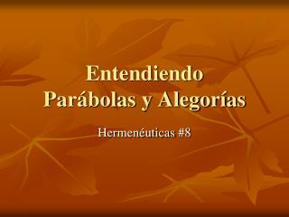 Entendiendo  Parábolas y Alegorías