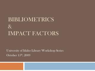 Bibliometrics &  Impact Factors