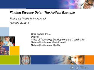 Finding Disease Data:  The Autism Example Finding the Needle in the Haystack February 26, 2013
