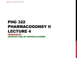 PHG 322 Pharmacogonsy  II lecture  4 Presented by Assistant Prof. Dr.  Ebtesam Alsheddi
