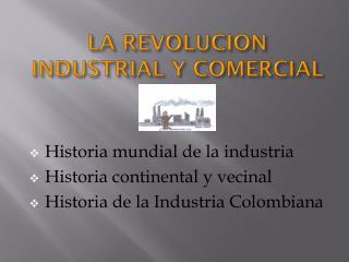 LA REVOLUCION INDUSTRIAL Y COMERCIAL