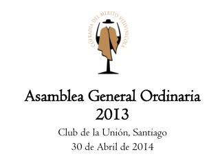 Asamblea General Ordinaria  2013 Club de la Uni�n, Santiago 30 de Abril de 2014