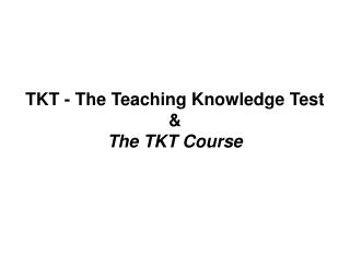 TKT - The Teaching Knowledge Test  The TKT Course