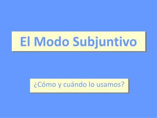 El Modo Subjuntivo