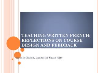 TEACHING WRITTEN FRENCH: REFLECTIONS ON COURSE DESIGN AND FEEDBACK