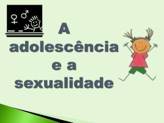 A adolescência e a sexualidade