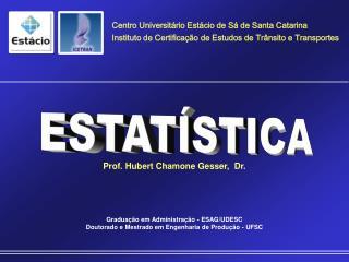Prof. Hubert  Chamone Gesser ,  Dr. Graduação em Administração - ESAG/UDESC