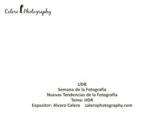 UDB Semana de la Fotografía Nuevas Tendencias de la Fotografía Tema: HDR