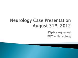 Neurology  C ase  P resentation August 31 st , 2012