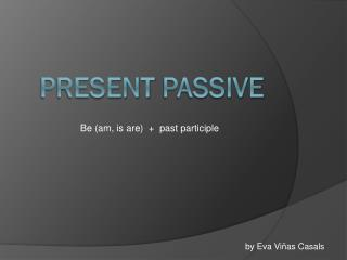Present Passive