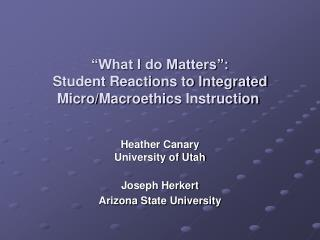 """What I do Matters"":  Student Reactions to Integrated Micro/ Macroethics  Instruction"