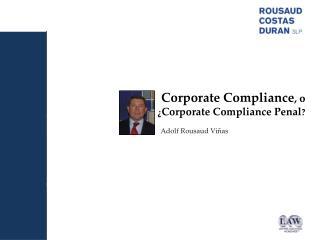 Corporate Compliance ,  o  ¿ Corporate Compliance Penal ?