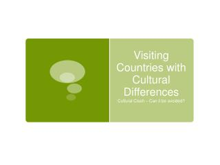 Visiting Countries  with  C ultural  D ifferences