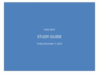 H101-2012 STUDY GUIDE Friday December 7, 2012