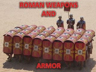 ROMAN WEAPONS AND  ARMOR