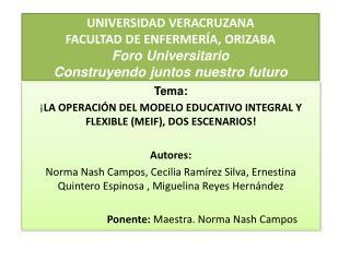 Tema: ¡ LA OPERACIÓN DEL MODELO EDUCATIVO INTEGRAL Y FLEXIBLE (MEIF), DOS ESCENARIOS ! Autores :