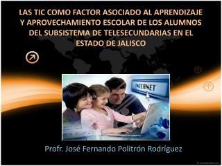 Profr . José Fernando  Politrón Rodríguez