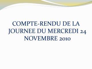 COMPTE-RENDU DE LA JOURNEE DU MERCREDI 24 NOVEMBRE 2010