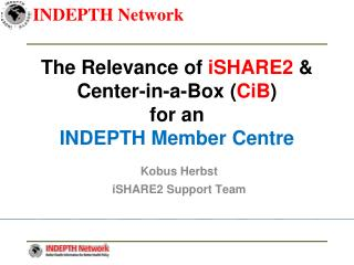 The Relevance of  iSHARE2  &  Center-in-a-Box ( CiB )  for an INDEPTH Member Centre