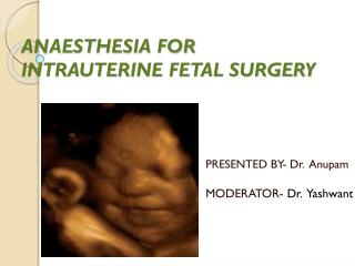 ANAESTHESIA FOR INTRAUTERINE FETAL SURGERY