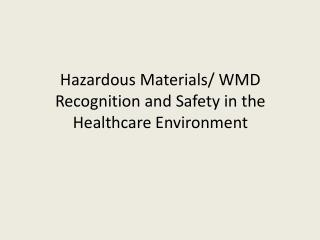Hazardous Materials/ WMD Recognition and Safety in the Healthcare Environment