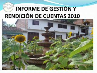 INFORME DE GESTIÓN Y       RENDICIÓN DE CUENTAS 2010