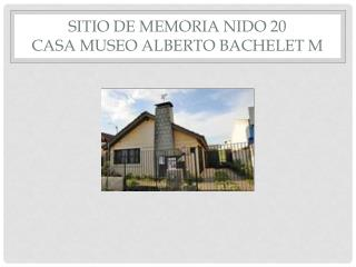 SITIO DE MEMORIA NIDO 20 CASA MUSEO ALBERTO BACHELET M