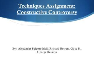 Techniques  A ssignment :  Constructive Controversy
