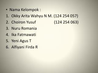 Nama Kelompok  : Okky Arita Wahyu  N M. (124 254 057) Choiron  Yusuf         (124 254 063)