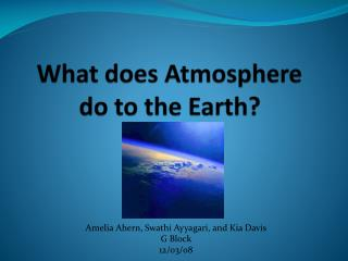 What  d oes Atmosphere do to the Earth?