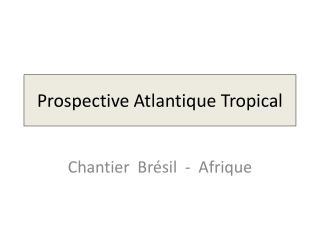 Prospective Atlantique Tropical
